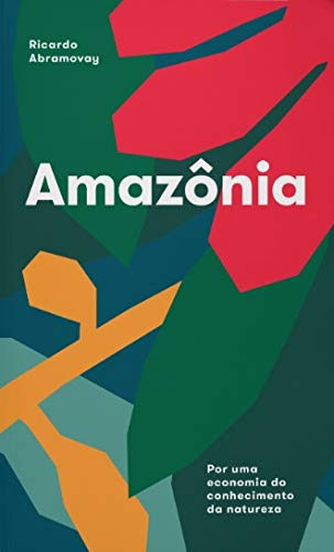 Amazônia - por Uma Economia do Conhecimento da Natureza