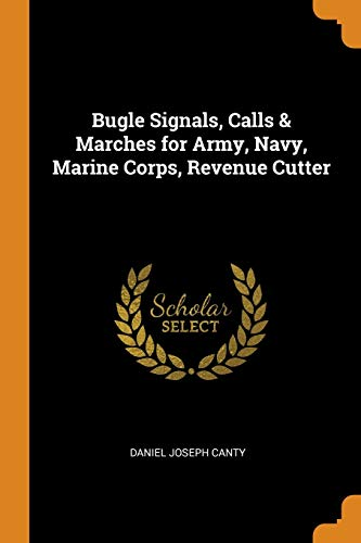Bugle Signals, Calls & Marches for Army, Navy, Marine Corps, Revenue Cutter