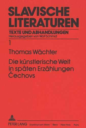 Die künstlerische Welt in späten Erzählungen Cechovs (Slavische Literaturen: Texte und Abhandlungen, Band 1)