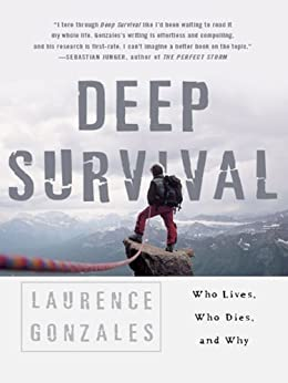 Deep Survival: Who Lives, Who Dies, and Why: Who Lives, Who Dies and Why by [Laurence Gonzales]