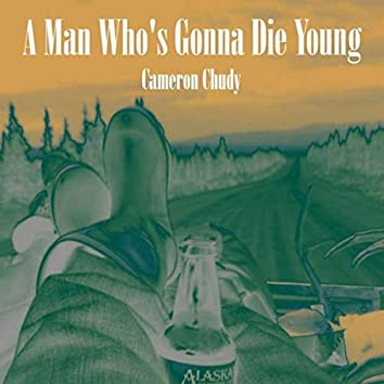 A Man Who's Gonna Die Young