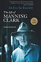An Eye For Eternity: The Life of Manning Clark