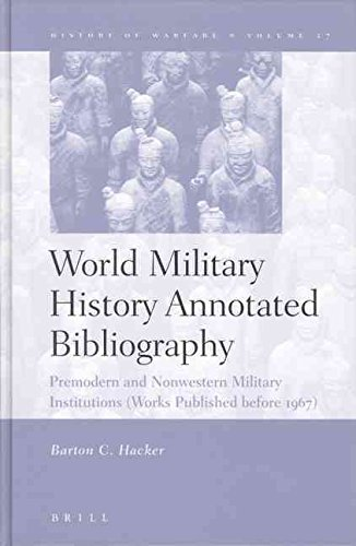 [World Military History Annotated Bibliography: Premodern and Nonwestern Military Institutions (Works Published Before 1967)] (By: Barton C. Hacker) [published: January, 2005]