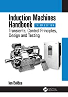 Induction Machines Handbook: Transients, Control Principles, Design and Testing, 3rd Edition Front Cover