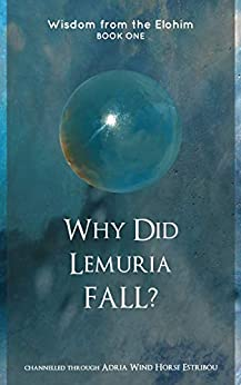 Why Did Lemuria Fall? (Wisdom from the Elohim Book 1) by [Adria Wind Horse Estribou]