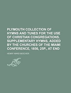 Plymouth Collection of Hymns and Tunes for the Use of Christian Congregations. Supplementary Hymns, Added by the Churches ...