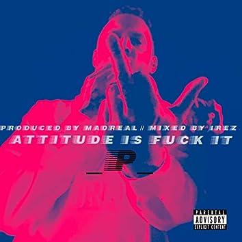 Attitude Is Fuck It