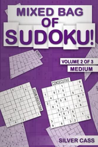 Mixed Bag of Sudoku!: Medium 100+ Puzzles - Kenken, Consecutive, Sudoku XV, Killer, Even-Odd, Greater Than Grids