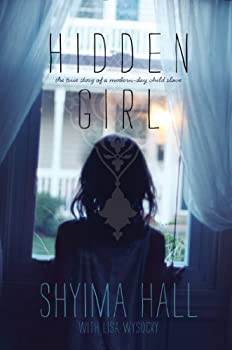 Hidden Girl  The True Story of a Modern-Day Child Slave