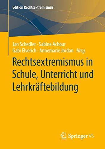 Rechtsextremismus in Schule, Unterricht und Lehrkräftebildung (Edition Rechtsextremismus)