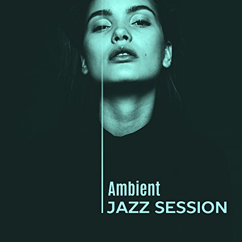 Ambient Jazz Session – Smooth Jazz, Instrumental Lounge, Piano Bar, Saxophone Music, Relaxed Jazz