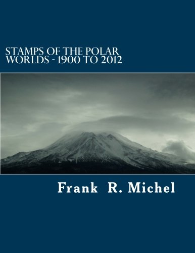 Compare Textbook Prices for Stamps of the Polar Worlds - 1900 to 2012: A study of the Polar Regions of the world and their relationships to the human condition of our planet. Volume 1  ISBN 9781479354214 by Michel, Frank R.