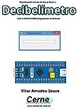 Monitorando através do Visual Basic o Decibelímetro com o STM32F103C8 programado no Arduino (Portuguese Edition)