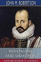 Montaigne and Shakspere (Esprios Classics)