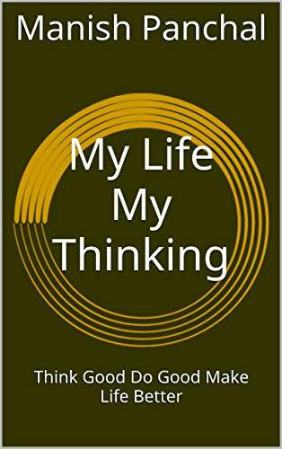 My Life My Thinking: Think Good Do Good Make Life Better (Hindi Edition)