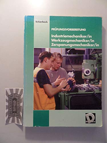 Prüfungsvorbereitung Industriemechaniker/in, Werkzeugmechaniker/in, Zerspanungsmechaniker/in. Mit Lösungsheft