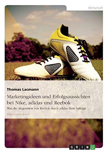 Marketingideen und Erfolgsaussichten bei Nike, adidas und Reebok: Was die Akquisition von Reebok durch adidas dazu beiträgt