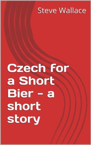 Czech for a Short Bier (English Edition)