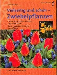 Vielseitig und schön, Zwiebelpflanzen: Die besten Frühlings-, Sommer- und Herbstblüher. Extra: Steckpläne für schöne Gartenbilder. (Gartenpraxis)