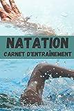 NATATION CARNET D'ENTRAÎNEMENT: CARNET JOURNAL NATATION ENTRAÎNEMENT LIVRE 100 pages à remplir/compléter-suivi des séances et ... pour tous-PETIT CARNET-bloc note