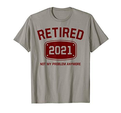 Jubilado en el 2021 Ya no es mi problema. Regalo de Camiseta