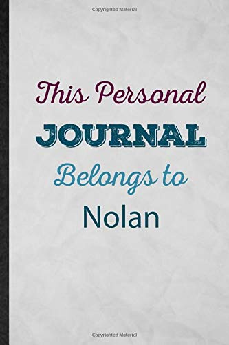 This Personal Journal Belongs to Nolan: Funny Blank Lined Notebook Journal For First Family Name, Custom Personalized Design, Inspirational Saying Unique Special Birthday Gift Idea Useful Design