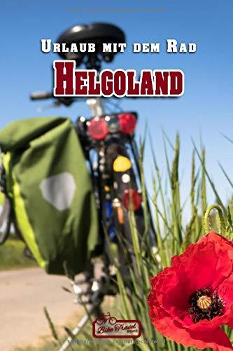 Urlaub mit dem Rad: Helgoland: Urlaub in Deutschland - Notiz- und Reisetagebuch für Fahrradfahrer - Notizbuch für Biker und Bikerinnen mit Seiten zum Ausfüllen und Eintragen von Notizen