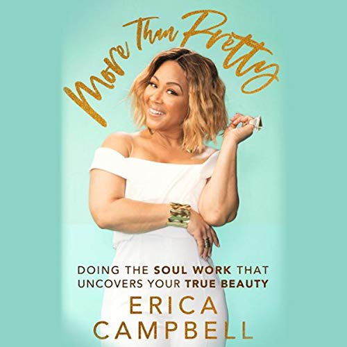 More Than Pretty     Do the Soul Work That Uncovers Your True Beauty              By:                                                                                                                                 Erica Campbell                           Length: 8 hrs     Not rated yet     Overall 0.0