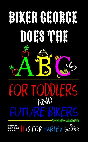 Biker George Does The ABC's: For Toddlers & Future Bikers (Children's Books Book 1) (English Edition)