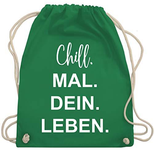 Shirtracer Statement - Chill. Mal. Dein. Leben. - Unisize - Grün - geschenkideen fuer maedchen - WM110 - Turnbeutel und Stoffbeutel aus Baumwolle