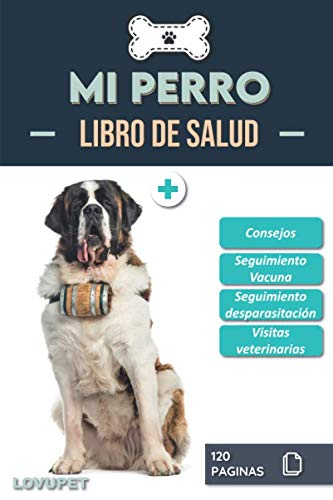 Libro de Salud - Mi Perro: Folleto de salud y seguimiento para perros   San bernardo   120 páginas   Formato 15.24 x 22.86 cm