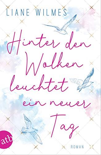 Hinter den Wolken leuchtet ein neuer Tag: Roman (German Edition)
