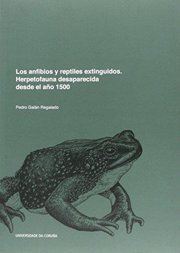 Los anfibios y reptiles extinguidos. Herpetofauna desaparecida desde el año 1500: 155 (Monografías)
