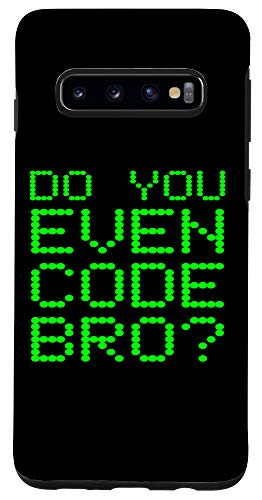 Galaxy S10 Do You Even Code Bro? Funny Programming Coding Coder Quote Case