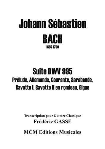 Suite BWV 995 pour guitare de Johann Sébastien Bach: Prélude, Allemande, Courante, Sarabande, Gavotte 1, Gavotte 2 en rondeau, Gigue (French Edition)