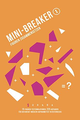 Mini-Breaker, Band 1: Figuren Zusammensetzen: 15 MedAT-Testsimulationen (225 Aufgaben) (Mini-Breaker MedAT Buchreihe, Band 1)