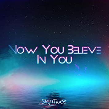 Now You Believe in You