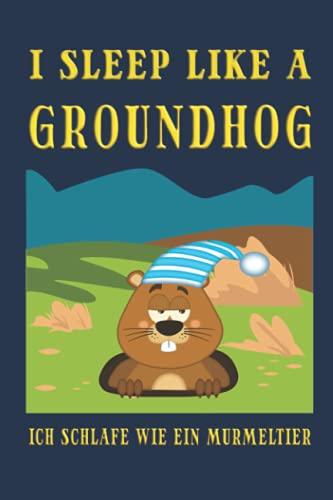 """I sleep like a groundhog. Ich schlafe wie ein Murmeltier: Notizbuch (6"""" x 9"""" ~ DinA5) 120 linierte Seiten Personalisiertes Notizbuch / Skizzenbuch / ... als Geschenk zu allen möglichen Anlässen"""
