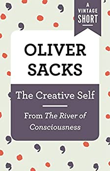 The Creative Self: From The River of Consciousness (A Vintage Short) by [Oliver Sacks]