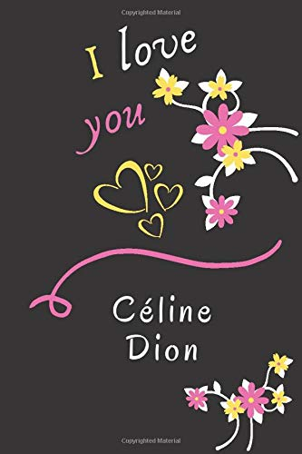 """i love you Céline Dion: Charming Blank Lined Notebook for famous singer Céline Dion fans, Make it a Great gift idea in life's best moments, or keep it ... (6"""" x 9"""") & 120 pages for Multiple uses."""