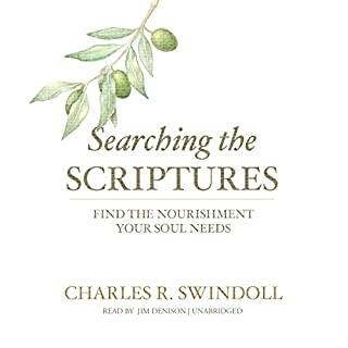 Searching the Scriptures     Find the Nourishment Your Soul Needs              By:                                                                                                                                 Charles R. Swindoll                               Narrated by:                                                                                                                                 Jim Denison                      Length: 7 hrs and 27 mins     26 ratings     Overall 4.3