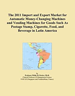 The 2011 Import and Export Market for Automatic Money-Changing Machines and Vending Machines for Goods Such As Postage Stamp, Cigarette, Food, and Beverage in Latin America