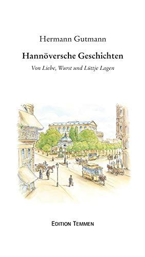 Hannöversche Geschichten: Von Liebe, Wurst und Lüttje Lagen