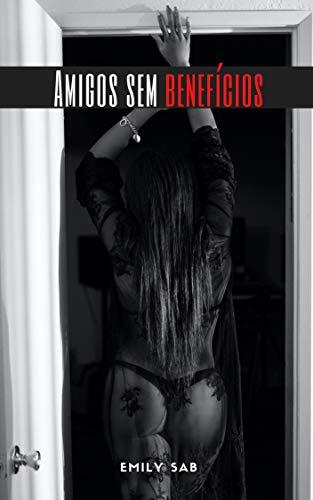 Amigos sem benefícios: quero que sejam felizes e nus (+18) (Portuguese Edition)