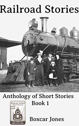 Railroad Stories: Anthology of Short Stories (Book Book 1) (English Edition)