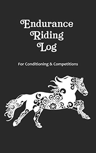 Endurance Riding Log for Conditioning & Competitions: Record Important Long Distance Ride & Training Information in this Journal for Horses & Riders