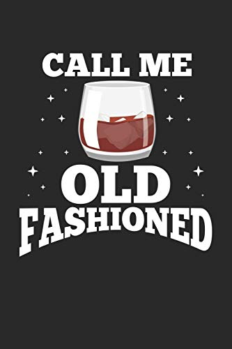 Call me Old Fashioned: Whiskey Bourbon Brandy ruled Notebook 6x9 Inches - 120 lined pages for notes, drawings, formulas | Organizer writing book planner diary