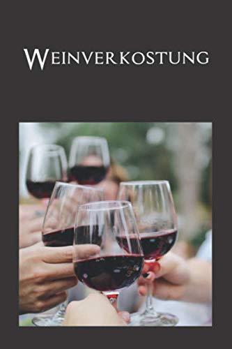 WEINVERKOSTUNG: Notizbuch Notizheft 120 Seiten, DIN A5, perfekte Geschenkidee für Weinliebhaber