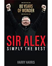 Sir Alex: Simply the Best. A tribute to Sir Alex Ferguson, Manchester United's G.O.A.T. (English Edition)