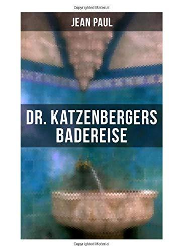 Dr. Katzenbergers Badereise: Eine Reise als skurriles Alibi